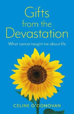 Gifts from the Devastation - what cancer taught me about life