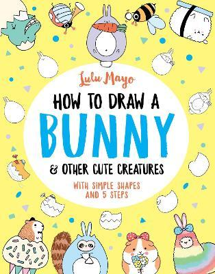 How to Draw a Bunny and other Cute Creatures