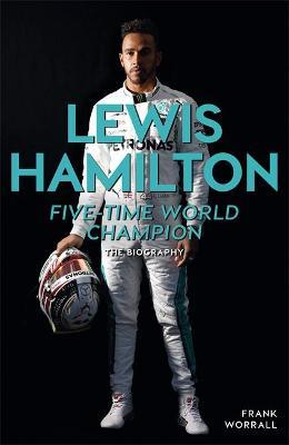 Lewis Hamilton : Five-Time World Champion: The Biography