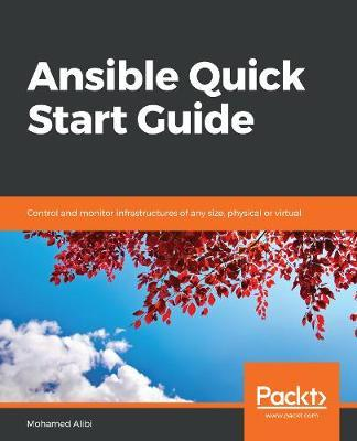 Ansible Quick Start Guide  Control and monitor infrastructures of any size, physical or virtual