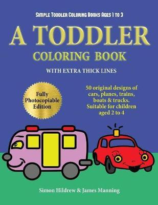Simple Toddler Coloring Books Ages 1 to 3 : Simon Hildrew ...