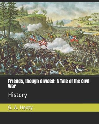 Friends, Though Divided : A Tale of the Civil War: History
