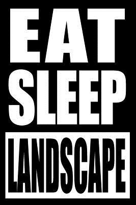 Eat Sleep Landscape Notebook for a Landscape Architect, Blank Lined Journal  Medium Spacing Between Lines
