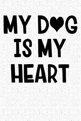 My Dog Is My Heart : A 6x9 Matte Softcover Notebook Journal with 120 Blank Lined Pages and an Animal Loving Pet Dog Owner Cover Slogan