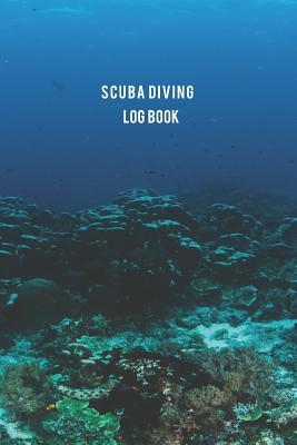 Scuba Diving Log Book  Keep and Capture Memories Diving Journey Write Down Your Scuba Adventures Journal Notebook for 100 Dive