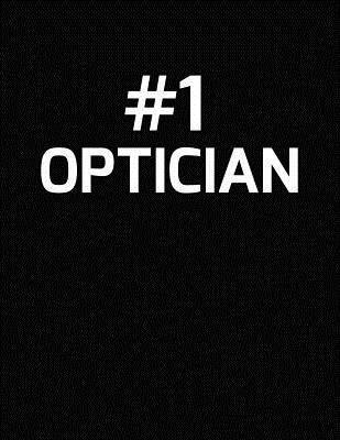 #1 Optician : Number 1 Optician Blank Line Appreciation Notebook (8.5 X 11 - 110 Blank Pages)