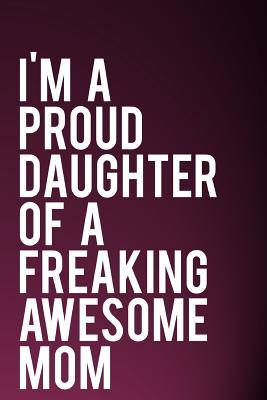 I'm a Proud Daughter of a Freaking Awesome Mom  110-Page Funny Sarcastic 6