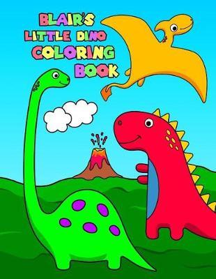 Blair's Little Dino Coloring Book  Personalized Dinosaur Coloring Book for Girls with 50 Super Silly Dinosaurs