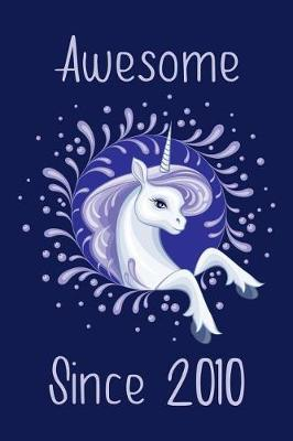 Awesome Since 2010  Cute Unicorn Birthday Journal, Notebook and Sketchbook Unicorn Blue Design