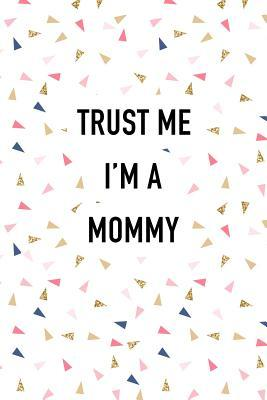 Trust Me I'm a Mommy  A 6x9 Inch Matte Softcover Journal Notebook with 120 Blank Lined Pages and a Funny Parenting Cover Slogan