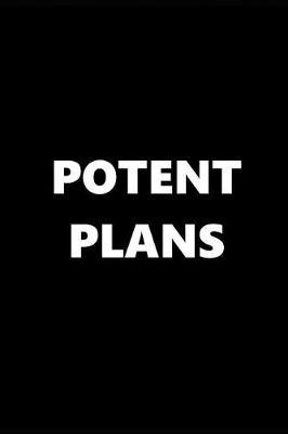 2019 Daily Planner Funny Theme Potent Plans 384 Pages : 2019 Planners Calendars Organizers Datebooks Appointment Books Agendas