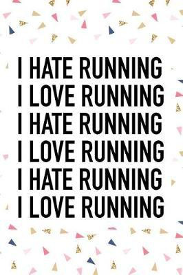 I Love Running I Hate Running  A 6x9 Inch Matte Softcover Journal Notebook with 120 Blank Lined Pages and a Funny Cardio Fitness Training Cover Slogan