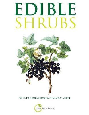Edible Shrubs : 70+ Top Shrubs from Plants for a Future