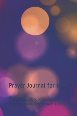 Prayer Journal for Him  Prayer Keepsake Journal-Bible Study/Personal Worship.the Perfect Tool to Build a Stronger Relationship with Christ!