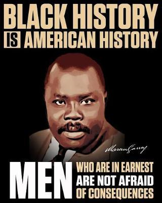 Black History Is American History  Men Who Are in Earnest Are Not Afraid of Consequences 2019-2020 Weekly Planner Featuring Marcus Garvey