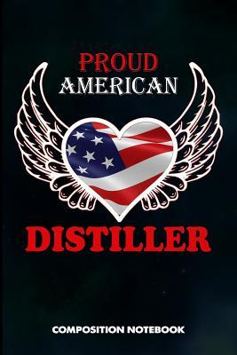 Proud American Distiller  Composition Notebook, Birthday Journal for Distillation, Manufacture Spirits Professionals to Write on