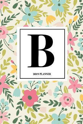 B Monogram Personalized Letter - A 6x9 Inch Matte Softcover 2019 Weekly Diary Planner with 53 Pages and a Beautiful Floral Pattern Cover
