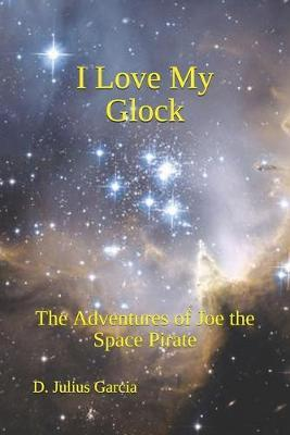 I Love My Glock  The Adventures of Joe the Space Pirate