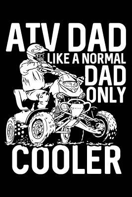 Atv Dad  Like a Normal Dad Only Cooler Notebook Journal