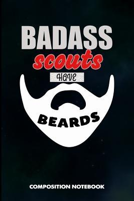 Badass Scouts Have Beards  Composition Notebook, Men Birthday Journal Gift for Scouting Adventure Lovers to Write on