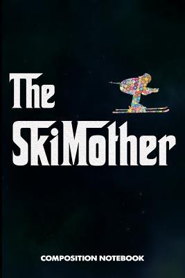 The Skimother  Composition Notebook, Funny Mom Birthday Journal Gift for Scouting Mothers, Adventure Lovers to Write on