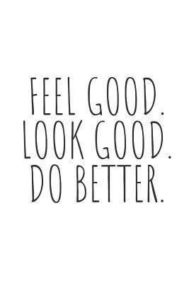 Feel Good. Look Good. Do Better.  Blank Lined Writing Journal Notebook Diary 6x9