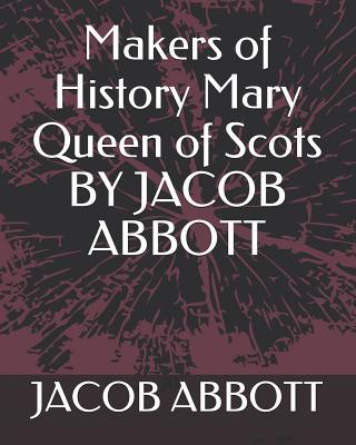 Makers of History Mary Queen of Scots by Jacob Abbott