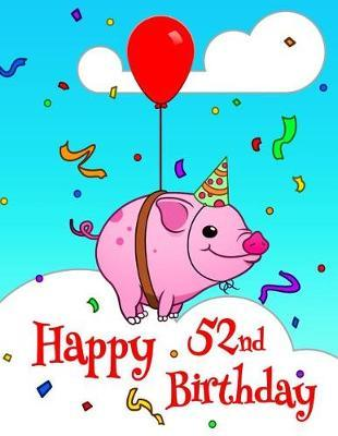 Happy 52nd Birthday  Better Than a Birthday Card! Cute Piggy Designed Birthday Book with 105 Lined Pages That Can Be Used as a Journal or Notebook