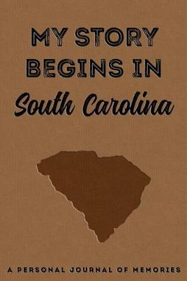 My Story Begins in South Carolina  A Personal Journal of Memories My Autobiography Workbook Write Your Own Memoirs Keepsake Notebook Tan