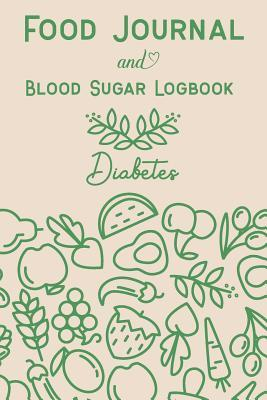 Food Journal & Blood Sugar Logbook  60 Day Journals for Food Log Book to Control Blood Sugar and Pressure Monitoring