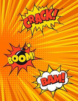 Crack! Boom! Bam!  Blank Comic Book Notebook for Kids Create Your Own Comics, Variety of Comic Book Strip Templates for Drawing Super Hero Comics
