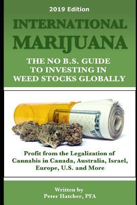 International Marijuana, 2019 Edition  The No B.S. Guide to Investing in Weed Stocks Globally