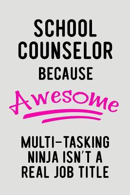 School Counselor Because Awesome Multi-Tasking Ninja Isn't a Real Job Title  Blank Lined Journal to Write in Teacher Notebook V2