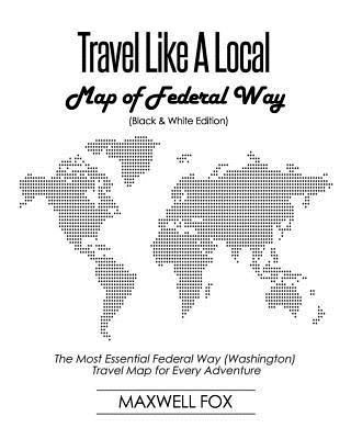 Travel Like a Local - Map of Federal Way (Washington) (Black and White Edition)  The Most Essential Federal Way (Washington) Travel Map for Every Adventure