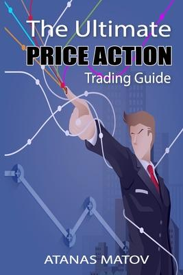 The Ultimate Price Action Trading Guide by Atanas Matov