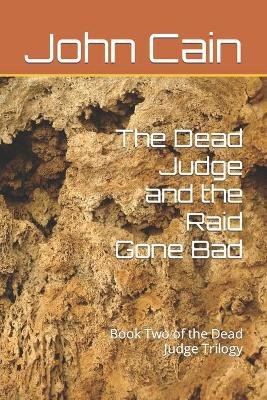The Dead Judge and the Raid Gone Bad  Book Two of the Dead Judge Trilogy
