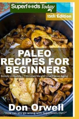 Paleo Recipes for Beginners  275 Recipes of Quick & Easy Cooking Full of Gluten Free and Wheat Free Recipes