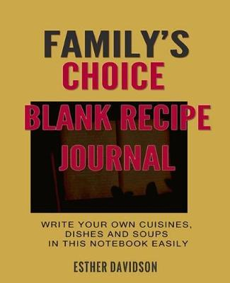 Family's Choice Blank Recipe Journal : Writein Your Own Cuisines, Dishes and Soups Easily