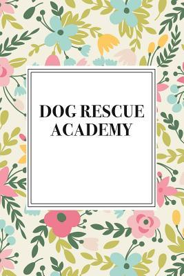 Dog Rescue Academy  A 6x9 Inch Matte Softcover Notebook Journal with 120 Blank Lined Pages and a Floral Pattern Cover