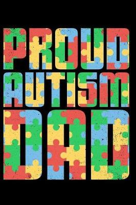 Proud Autism Dad  Autistic Daily Planner 120 Page Notebook
