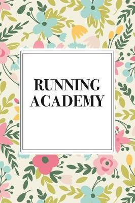 Running Academy  A 6x9 Inch Matte Softcover Notebook Journal with 120 Blank Lined Pages and a Floral Pattern Cover