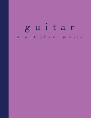 Guitar Blank Sheet Music  120 Page Tab Notebook for Composing and Writing Songs on Your Guitar in Purple and Blue 8 1/2 X 11