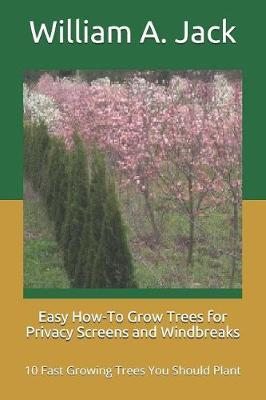 Easy How-To Grow Trees for Privacy Screens and Windbreaks : 10 Fast Growing Trees You Should Plant