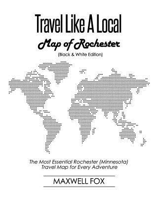 Travel Like a Local - Map of Rochester  The Most Essential Rochester (Minnesota) Travel Map for Every Adventure