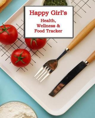 Happy Girl's Full-Color Health, Wellness & Food Tracker  Keeping Track of Your Fitness the Easy Way!