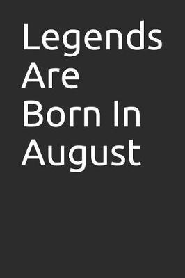 Legends Are Born in August  Blank Lined Notebook/Journal Makes the Perfect Gag Gift for Friends, Coworkers and Bosses.