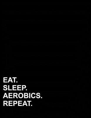 Eat Sleep Aerobics Repeat  Graph Paper Notebook 1/2 Inch Squares, Blank Graphing Paper with Borders