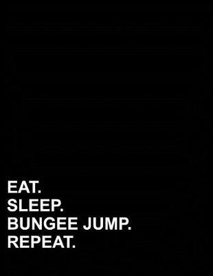 Eat Sleep Bungee Jump Repeat  Graph Paper Notebook 1/2 Inch Squares, Blank Graphing Paper with Borders