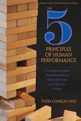 The 5 Principles of Human Performance : A contemporary updateof the building blocks of Human Performance for the new view of safety