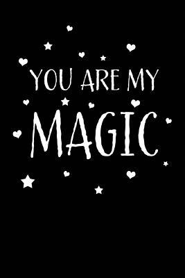 You Are My Magic  Blank Lined 6x9 I Love You Journal/Notebooks as Gift for His / Her Love on Valentine's Day, Birthday, Wedding or Anniversary.